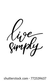 Hand drawn lettering. Ink illustration. Modern brush calligraphy. Isolated on white background. Live simply.