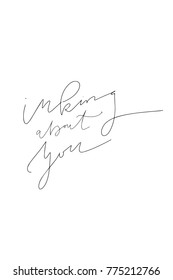 Hand drawn lettering. Ink illustration. Modern brush calligraphy. Isolated on white background. Inking about you.