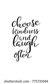 Hand drawn lettering. Ink illustration. Modern brush calligraphy. Isolated on white background. Choose kindness and laugh often.