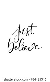 Hand drawn lettering. Ink illustration. Modern brush calligraphy. Isolated on white background. Just believe.
