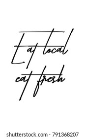 Hand drawn lettering. Ink illustration. Modern brush calligraphy. Isolated on white background. Eat local, eat fresh.
