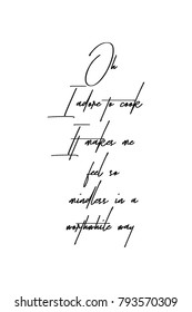 Hand drawn lettering. Ink illustration. Modern brush calligraphy. Isolated on white background. Oh, I adore to cook. It makes me feel so mindless in a worthwhile way.