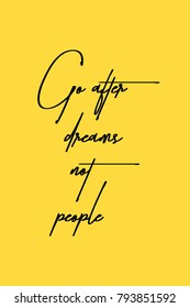 Hand drawn lettering. Ink illustration. Modern brush calligraphy. Isolated on yellow background. Go after dreams not people.