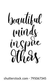 Hand drawn lettering. Ink illustration. Modern brush calligraphy. Isolated on white background. Beautiful minds inspire others.
