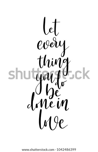 Hand drawn lettering. Ink illustration. Modern brush calligraphy. Isolated on white background. Let every thing you do be done in love.