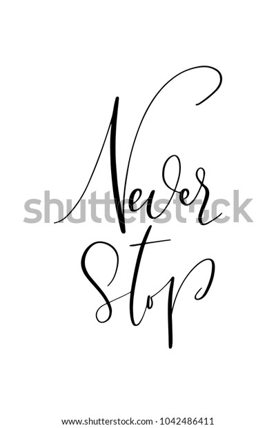Hand drawn lettering. Ink illustration. Modern brush calligraphy. Isolated on white background. Never stop.
