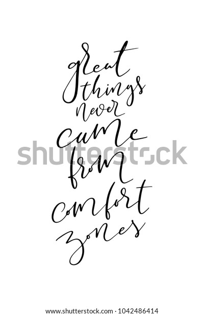 Hand drawn lettering. Ink illustration. Modern brush calligraphy. Isolated on white background. Great things never came from comfort zones.