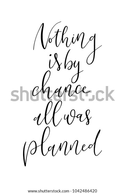 Hand drawn lettering. Ink illustration. Modern brush calligraphy. Isolated on white background. Nothing is by chance all was planned.