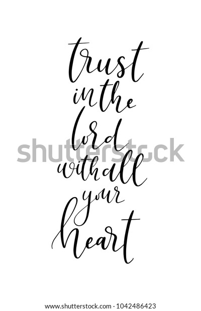 Hand drawn lettering. Ink illustration. Modern brush calligraphy. Isolated on white background. Trust in the lord with all your heart.