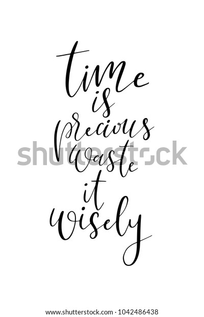Hand drawn lettering. Ink illustration. Modern brush calligraphy. Isolated on white background. Time is precious waste it wisely.