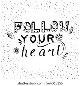 "Hand drawn lettering with inspiration quote ""Follow your heart""."