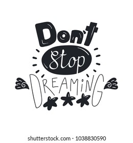 Hand drawn lettering inspirational quote Dont stop dreaming. Isolated objects on white background. Black and white vector illustration. Design concept for t-shirt print, poster, greeting card.