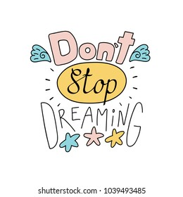 Hand drawn lettering inspirational quote Dont stop dreaming. Isolated objects on white background. Colorful vector illustration. Design concept for t-shirt print, poster, greeting card.