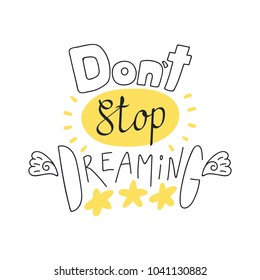 Hand drawn lettering inspirational quote Dont stop dreaming. Isolated objects on white background. Vector illustration. Design concept for t-shirt print, poster, greeting card.