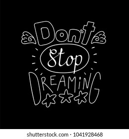 Hand drawn lettering inspirational quote Dont stop dreaming. Isolated objects on black background. Black and white vector illustration. Design concept for t-shirt print, poster, greeting card.