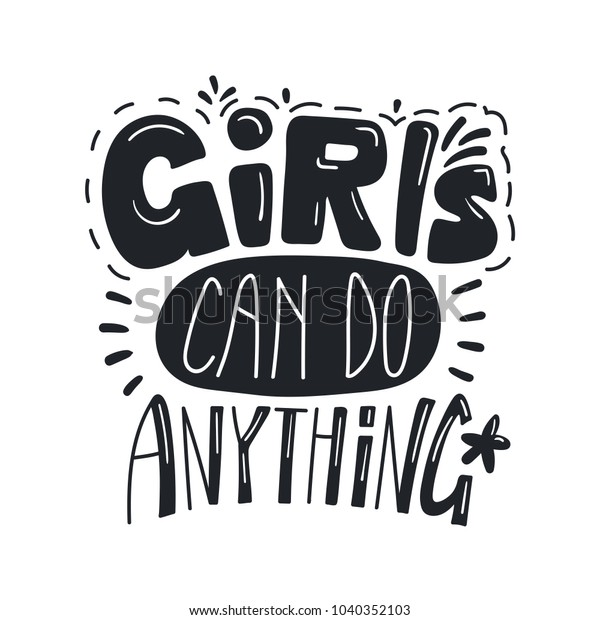Hand drawn lettering inspirational quote Girls can do anything. Isolated objects on white background. Black and white vector illustration. Design concept for t-shirt print, poster, greeting card.