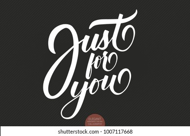 Hand drawn lettering Just For You. Valentines typography. Elegant modern lovely handwritten calligraphy. Typography poster on dark background. For cards, invitations, prints etc.