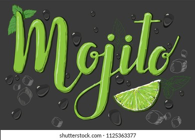Hand drawn lettering Mojito name with lime slice, mint leaf and many water drops on dark background.