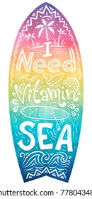 Hand drawn lettering - I need vitamin Sea in rainbow colors surfboard shape. Colorful surfing board, balance board or t-shirt print.
