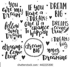 Hand drawn lettering on white backdrop. Inspirational quote about dream. Lettering design for posters, t-shirts, advertisement. Motivation phrases