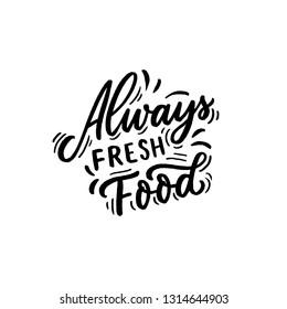 Hand drawn lettering phrase always fresh food.