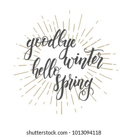"Hand drawn lettering phrase ""goodbye winter hello spring"".  Design element for poster, card. Vector illustration"
