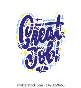 Hand drawn lettering phrase Great job. Motivational text. Greetings for logotype, badge, icon, card, postcard, logo, banner, tag. Vector illustration.