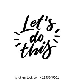 Hand drawn lettering phrase let's do this. Modern motivational typography slogan for print, card, poster.