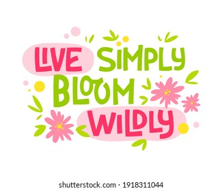 Hand drawn lettering phrase - Live simply bloom wildly. Motivation spring and flower themes text design.
