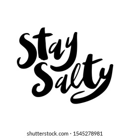 Hand drawn lettering phrase - Stay salty. Vector illustration  isolated on white background. It can be used for poster, postcard, t-shirt print, flyer and other design.