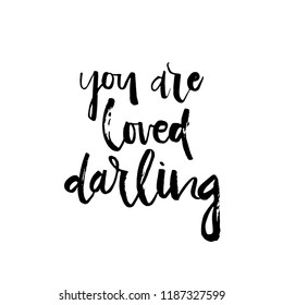 Hand drawn lettering with phrase You are loved darling. Hand drawn word. .Modern brush calligraphy. Hand lettering quote illustration. Calligraphic poster. Inspirational quote.