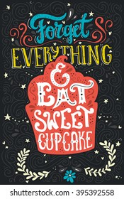Hand drawn lettering poster with cupcake and saying - Forget everything and eat sweet cupcake. Vector art illustration. Perfect poster for coffee shop or design for dessert menu of the restaurant.