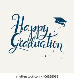 Hand drawn lettering poster Happy graduation. Graduation background.  Vector illustration for high school, college graduation cards or prints. Typographic inscription. Calligraphic graduation design
