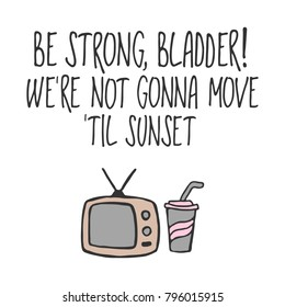 """Hand drawn lettering quote - """"Be strong bladder! We're not gonna move 'til sunset"""". Modern calligraphy for cards, t-shirts, posters, mugs, etc."""