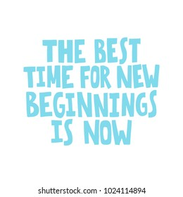 Hand drawn lettering quote - The best time for new beginnings is now. Modern calligraphy for photo overlay, cards, t-shirts, posters, mugs, etc. Pastel colors