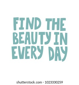 Hand drawn lettering quote - Find the beauty in every day. Modern calligraphy for photo overlay, cards, t-shirts, posters, mugs, etc. Pastel colors