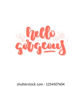 Hand drawn lettering quote - hello gorgeous. Vector illustration for print and web projects, cards, posters, logos, products packaging.