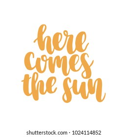 Hand drawn lettering quote - Here comes the sun. Modern calligraphy for photo overlay, cards, t-shirts, posters, mugs, etc. Pastel colors