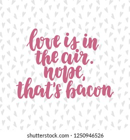 Hand drawn lettering quote - Love is in the air. Nope, that's bacon. Heart seamless pattern