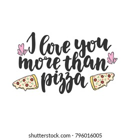 Hand drawn lettering quote - I love you more than pizza. Modern calligraphy for photo overlay, cards, t-shirts, posters, mugs, etc.