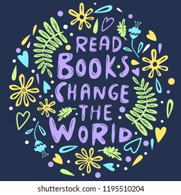 Hand drawn lettering quote - Read books, change the World. Perfect vector typography for library poster, book festival banner, website, greeting card.