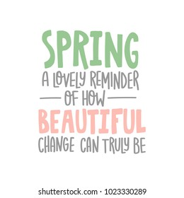 Hand drawn lettering quote - Spring a lovely reminder of how beautiful change can truly be. Modern calligraphy for photo overlay, cards, t-shirts, posters, mugs, etc. Pastel colors