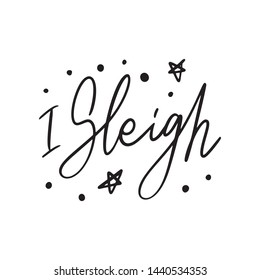 Hand drawn lettering quote template - I sleigh - with illustrations around. Unique vector script saying poster. Custom  typography print for t shirts,bags,posters,merch,banners.