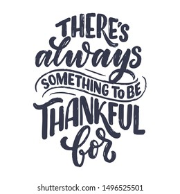 Hand drawn lettering quote for Thanksgiving Day. Typographic design. Greeting card and poster or print template. Autumn concept. Vector Illustration