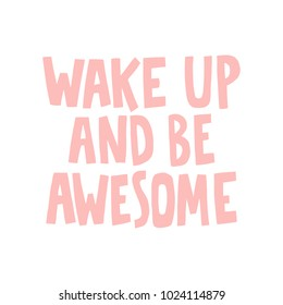 Hand drawn lettering quote - Wake up and be awesome. Modern calligraphy for photo overlay, cards, t-shirts, posters, mugs, etc. Pastel colors