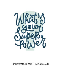 Hand drawn lettering quote - what is your superpower. Vector conceptual illustration - great for posters.