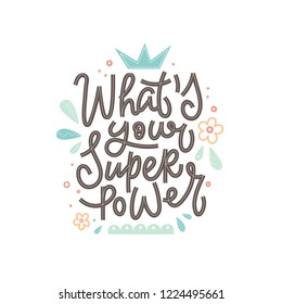 Hand drawn lettering quote - what is your superpower with abstract elements. Vector conceptual illustration - great for posters or cards.