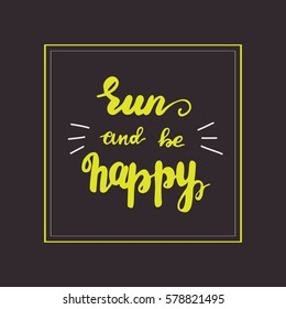 """Hand drawn lettering """"Run and be happy"""" in a square frame. Vector illustration in cartoon style on black background."""