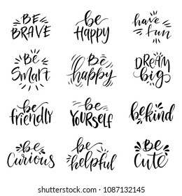 Hand drawn lettering set. Have fun, Be brave, Be happy,  Be friendly, Be helpful, Be yourself, Be curious, Be smart, Be kind, Be cute.