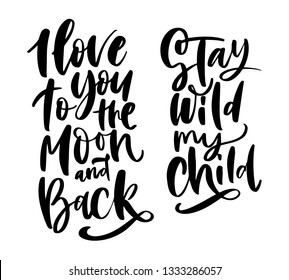 hand drawn lettering set with phrases stay wild my child and love you to the moon. black text for design kids stuff like kids body, t shirt, posters kids room etc
